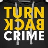 Turn Back Crime Campaign Slogan Sign - Men's Premium Hoodie
