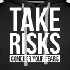 TAKE RISKS AND CONQUER YOUR FEARS - Men's Premium Hoodie