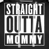 Straight Outta Mommy - Men's Premium Hoodie