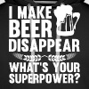 I Can Make Beer Disappear, What's Your Superpower - Men's Premium Hoodie