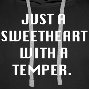 Just a sweetheart with a temper - Men's Premium Hoodie