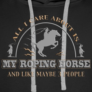 All I care About Is My Roping Horse - Men's Premium Hoodie