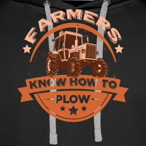 FARMERS KNOW HOW TO PLOW FUNNY FARMING SHIRT - Men's Premium Hoodie
