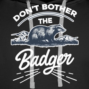 Don't Bother The Badger Shirts - Men's Premium Hoodie
