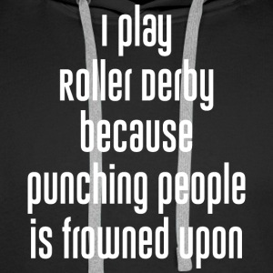 Play Roller Derby because Punching Frowned Upon - Men's Premium Hoodie