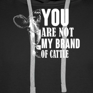 You are not my brand of cattle - Men's Premium Hoodie