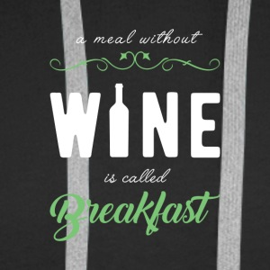 A MEAL WITHOUT WINE IS CALLED BREAKFAST - Men's Premium Hoodie