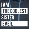 I Am The Coolest Sister Ever - Men's Premium Hoodie