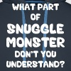 What Part of Snuggle Monster Don't You Understand? - Men's Premium Hoodie