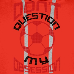 Don 039 t Question My Soccer Obsession Red - Men's Premium Hoodie