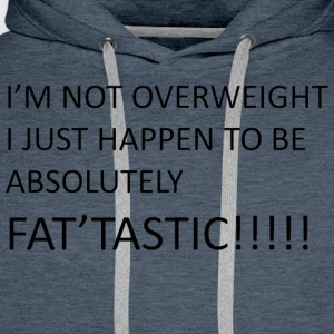 I'm Not Overweight I Just Happen to be Fat'Tastic - Men's Premium Hoodie