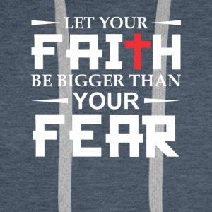 Let Your Faith Bigger Than Fear Christian Faith - Men's Premium Hoodie