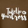 Take Up Your Cross - Northbound Christian Apparel - Men's T-Shirt