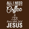 All I Need Today Is A Little Bit Of Coffee Jesus - Men's T-Shirt