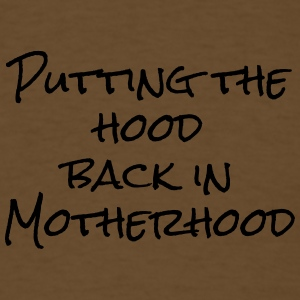 Putting the Hood in Motherhood - Men's T-Shirt