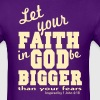 Let your FAITH in GOD be Bigger than your fears - Men's T-Shirt