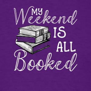 My Weekend Is All Booked TShirt Reader Author Gift - Men's T-Shirt