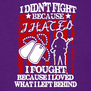 US Veteran I Didn't Fight Because I Hated T Shirt - Men's T-Shirt