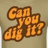 Can You Dig It? - Men's T-Shirt