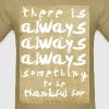 There is Always Something to be Thankful For - Men's T-Shirt