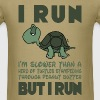 I Run. I'm slower than a turtle but I Run - Men's T-Shirt