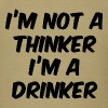 I'm Not A Thinker I'm A Drinker - Men's T-Shirt