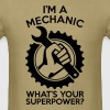 I'M A MECHANIC WHAT'S YOUR SUPERPOWER?  - Men's T-Shirt