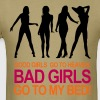 good_girls go to heaven, BAD GIRLS go to me bed - Men's T-Shirt