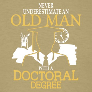Old Man With A Doctoral Degree T Shirt - Men's T-Shirt