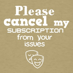 Please cancel my subscription from your issues - Men's T-Shirt