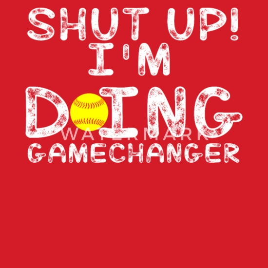 Shut Up I M Doing Gamechanger Funny Baseball Gift Men S T Shirt Spreadshirt