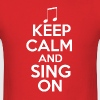 Keep Calm Sing - Men's T-Shirt