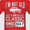 I'm not old I'm a classic since 1947 - Men's T-Shirt