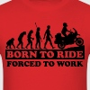 Born to Ride / Forced to Work - Men's T-Shirt
