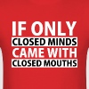 If Only Closed Minds Came with Closed Mouths - Men's T-Shirt