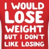 I would lose weight but I don't like losing - Men's T-Shirt