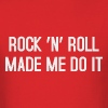 Rockn Roll made me do it - Men's T-Shirt