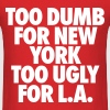 Too Dumb For New York Too Ugly For LA - Men's T-Shirt