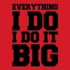 Everything I Do I Do It Big Vector - Men's T-Shirt