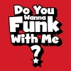 Do you wanna funk with me? - Men's T-Shirt
