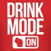 DRINK MODE ON WISCONSIN - Men's T-Shirt