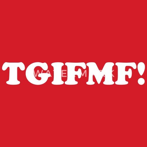 Tgifmf Thank God Its Friday Mother Fcker Quote Mens T Shirt