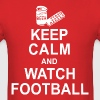 Keep Calm and Watch Football - Men's T-Shirt