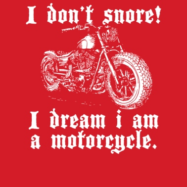 I Don't Snore I Dream I'm A Motorcycle Men's T-Shirt