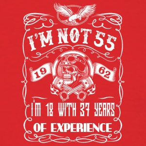 I'm not 55 1962 I'm 18 with 37 years of experience - Men's T-Shirt