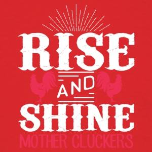 Rise and shine mother cluckers - Men's T-Shirt