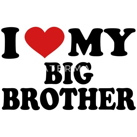 410bca534 I Love My Big Brother Men's T-Shirt | Spreadshirt