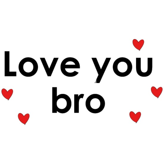 Love you bro Men's T-Shirt | Spreadshirt