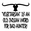 Vegetarian Is An Old Indian Word for Bad Hunter - Men's T-Shirt