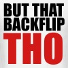 But that backflip THO - Men's T-Shirt